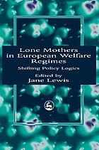 Lone mothers in European welfare regimes : shifting policy logics