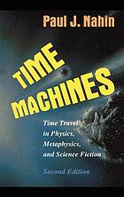 Time machines : time travel in physics, metaphysics, and science fiction