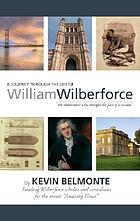 A journey through the life of William Wilberforce : the abolitionist who changed the face of a nation