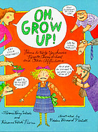 Oh, grow up! : poems to help you survive parents, chores, school, and other afflictions