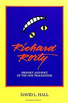Richard Rorty : prophet and poet of the new pragmatism