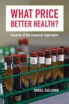 What price better health? : hazards of the research imperative