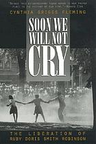 Soon we will not cry : the liberation of Ruby Doris Smith Robinson
