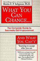 What you can change and what you can't : the complete guide to successful self-improvement