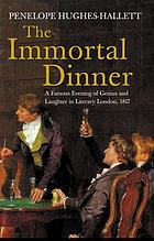 The immortal dinner : a famous evening of genius & laughter in literary London, 1817