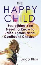 The happy child : helping your child through the key stages of development