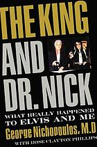 The King and Dr. Nick : what really happened to Elvis and me
