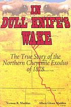 In Dull Knife's wake : the true story of the Northern Cheyenne exodus of 1878
