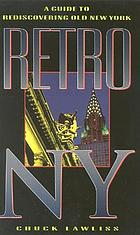 Retro NY : a guide to rediscovering old New York