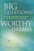 Big Questions, Worthy Dreams: Mentoring Young Adults in Their Search for Me