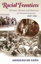 Racial frontiers : Africans, Chinese, and Mexicans in western America, 1848-1890