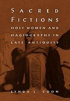 Sacred fictions : holy women and hagiography in late antiquity