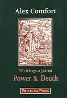 Against power and death : the anarchist articles and pamphlets of Alex Comfort
