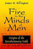 Fire in the minds of men : origins of the revolutionary faith