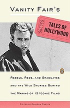 Vanity fair's tales of Hollywood : rebels, Reds, and graduates and the wild stories behind the making of 13 iconic films