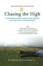 Chasing the high : a firsthand account of one young person's experience with substance abuse