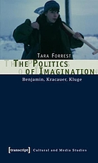 The politics of imagination : Benjamin, Kracauer, Kluge