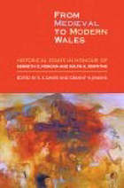 From medieval to modern Wales historical essays in honour of Kenneth O. Morgan and Ralph A. Griffiths