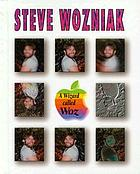 Steve Wozniak : a wizard called Woz