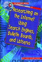 Researching on the Internet using search engines, bulletin boards, and listservs