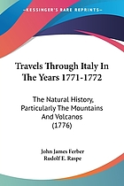 Travels through Italy in the years 1771 and 1772 described in a series of letters to Baron Born, on the natural history, particularly the mountains and volcanoes of that country