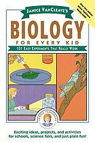 Biology for every kid : 101 easy experiments that really work