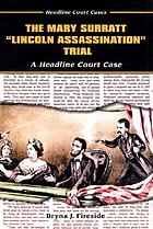 "The Mary Surratt ""Lincoln assassination"" trial : a headline court case"