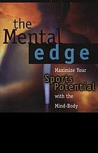The mental edge : maximize your sports potential with the mind-body connection