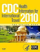 CDC health information for international travel 2010 : the yellow book