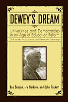 Dewey's dream : universities and democracies in an age of education reform : civil society, public schools, and democratic citizenship