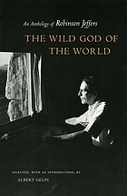 The wild god of the world : an anthology of Robinson Jeffers