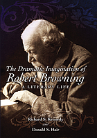 The dramatic imagination of Robert Browning : a literary life