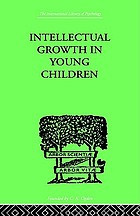 "Intellectual growth in young children : with an appendix on children's ""why"" questions by Nathan Isaacs"