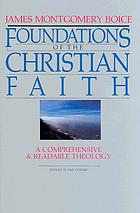 Foundations of the Christian faith : a comprehensive & readable theology