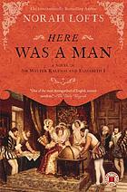 Here was a man : a novel of Sir Walter Raleigh and Elizabeth I