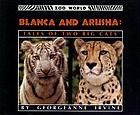 Blanca and Arusha : tales of two big cats