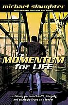 Momentum for life : sustaining personal health, integrity, and strategic focus as a leader