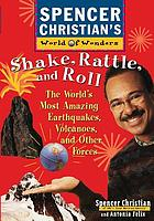 Shake, rattle, and roll : the world's most amazing volcanoes, earthquakes, and other forces
