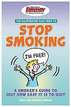 The illustrated easy way to stop smoking : a smoker's guide to just how easy it is to quit