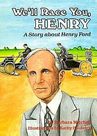 We'll race you, Henry : a story about Henry Ford