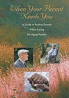 When your parent needs you a guide to positive growth when caring for aging parents