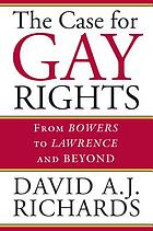 The case for gay rights : from Bowers to Lawrence and beyond