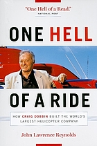 One hell of a ride : how Craig Dobbin built the world's largest helicopter company