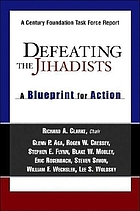 Defeating the jihadists : a blueprint for action : the report of a task force