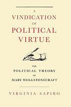 A vindication of political virtue : the political theory of Mary Wollstonecraft