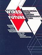 Wired for the future : developing your library technology plan