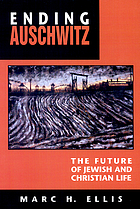 Ending Auschwitz : the future of Jewish and Christian life