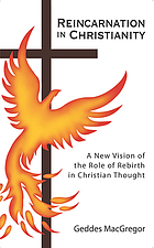 Reincarnation in Christianity : a new vision of the role of rebirth in Christian thought