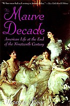 The mauve decade : American life at the end of the nineteenth century