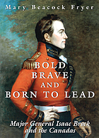 Bold, brave, and born to lead Major General Isaac Brock and the Canadas